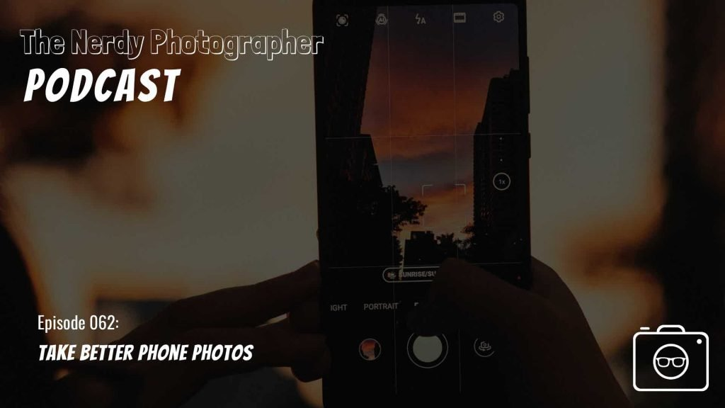 better phone photos phone photography tips podcast episode