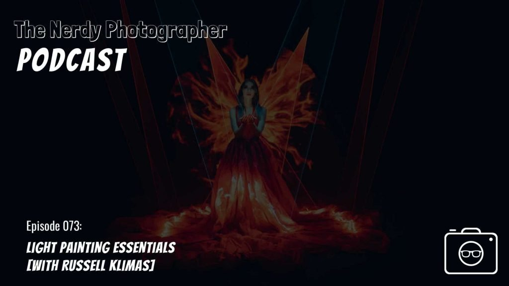 light painting essentials from the nerdy photographer photography podcast